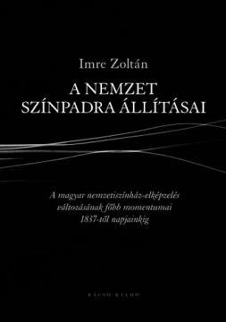 05_Imre-Zoltan_A-nemzet-szinpadra-allitasai_B1_CMYK_300-dpi(5)